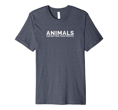 Animals Are Better Than People – Funny T-shirt Great Gift 1